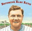 Becoming Babe Ruth | Children's Book